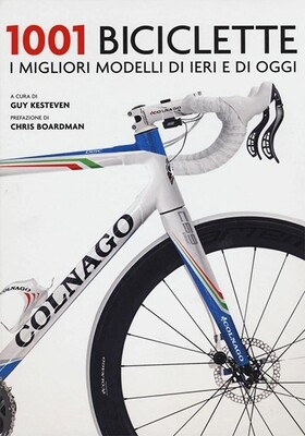 Guy Kesteven (a cura di) - 1001 biciclette. I migliori modelli di ieri e di oggi