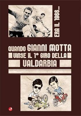 Autori vari - Era il 1966… Quando Gianni Motta vinse il 1° Giro della Valdarbia