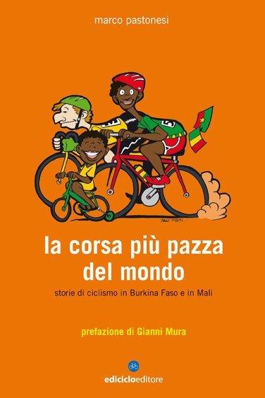 Marco Pastonesi - La corsa più pazza del mondo
