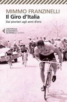 Mimmo Franzinelli - Il Giro d'Italia - Dai pionieri agli anni d'oro