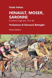 Paolo Voltan - Hinault, Moser, Saronni. Il ciclismo negli anni '70 e '80