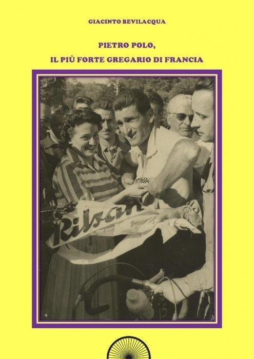 Giacinto Bevilacqua - Pietro Polo, il più forte gregario di Francia
