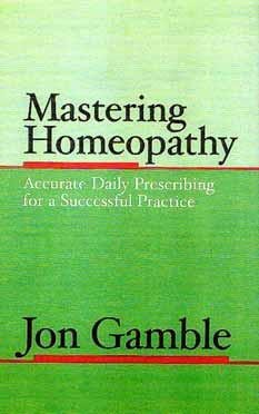 Mastering Homeopathy 1: Accurate Daily Prescribing for a Successful Practice