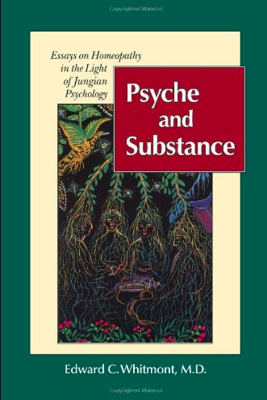 Psyche & Substance:  Essays on Homeopathy in the Light of Jungian Psychology*