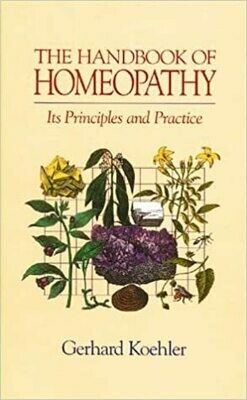The Handbook of Homeopathy: Its Principles and Practice*