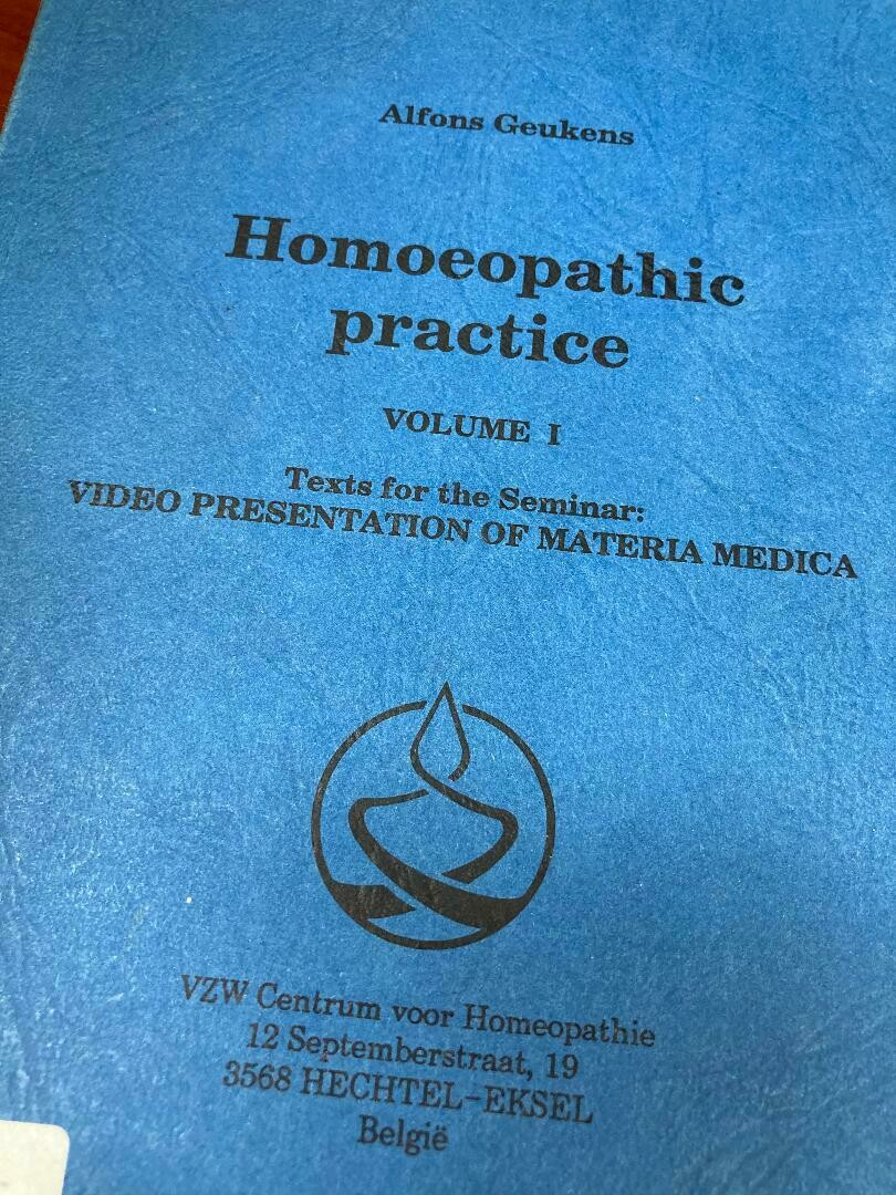 Homoeopathic practice Volume 1 texts from seminar video presentation of Materia Medica (Geukens)*