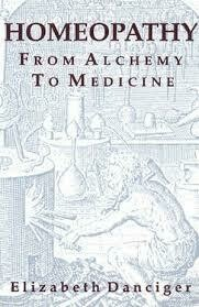 Homeopathy from alchemy to medicine*
