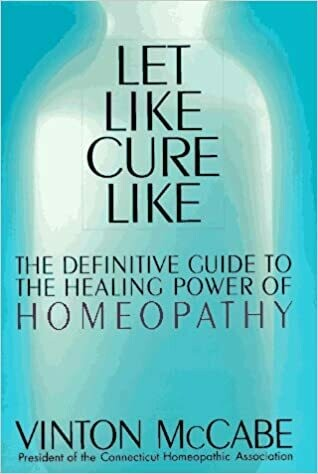 Let like cure like: The definitive guide to the healing power of homeopathy*