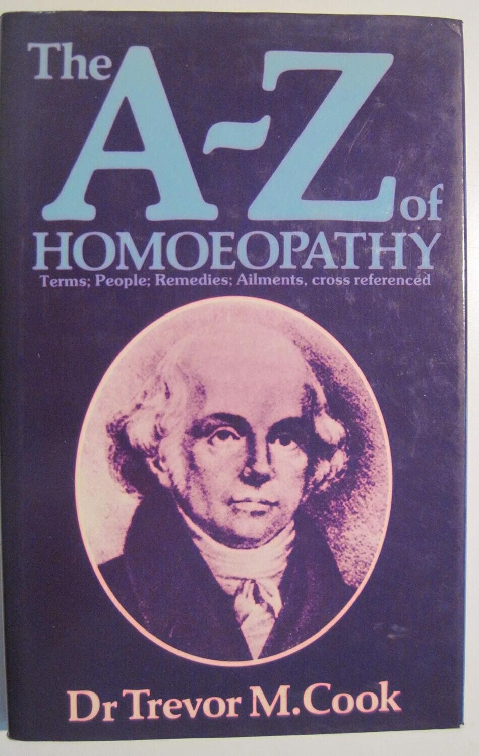 The A - Z of Homoeopathy: Terms, people, remedies, ailments, cross referenced*