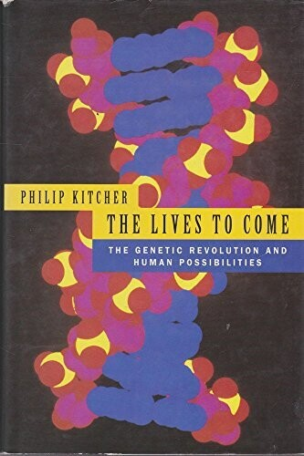 The lives to come: The genetic revolution and human possibilities*