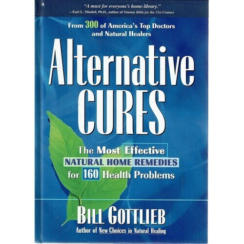 Alternative cures: the most effective natural home remedies for 160 health problems*
