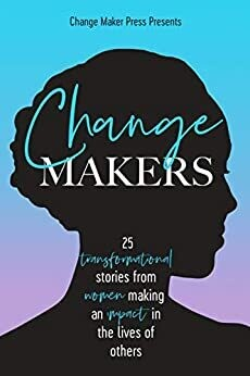 Change makers: 25 inspirational stories from women making an impact in the lives of others*