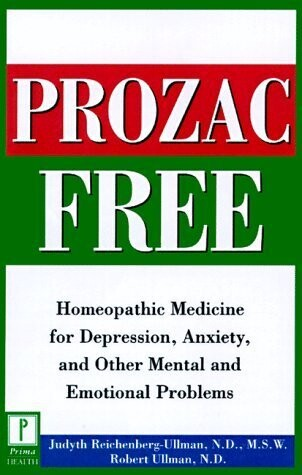 Prozac free: Homeopathic medicine for depression, anxiety and other mental and emotional problems*
