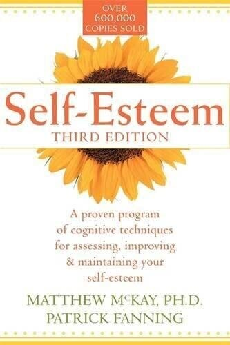 Self-esteem: a proven program of cognitive techniques, for assessing, improving & maintaining your self esteem 3rd edition*
