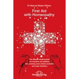 First Aid With Homeopathy: The Ultimate Medical Guide