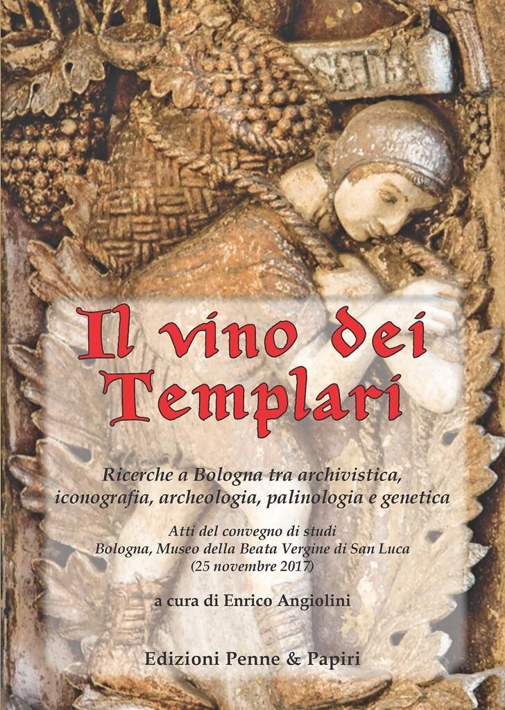 vino dei Templari (Il) - Atti del Convegno di Studi - Bologna 2017