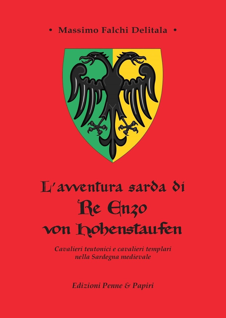 "avventura sarda di Re Enzo von Hoenstaufen (L') - ""Cavalieri teutonici e cavalieri templari nella Sardegna medievale"""