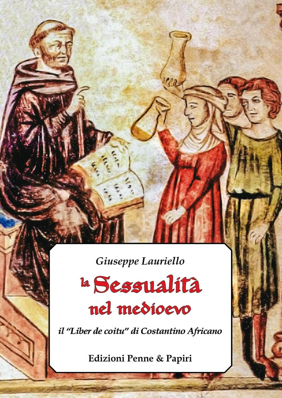 """sessualità nel medioevo (La) - Il """"Liber de coitu"""" di Costantino Africano"""
