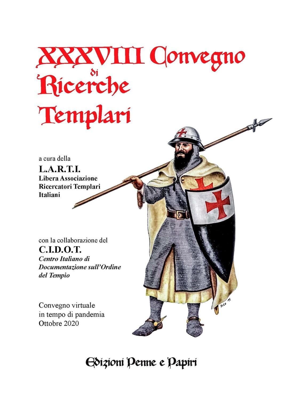 Atti XXXVIII Convegno di Ricerche Templari (2020)