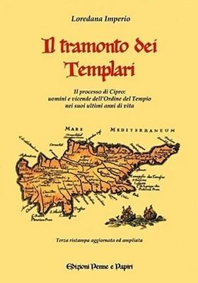 """tramonto dei templari (Il) - """"Il processo di Cipro: uomini e vicende dell'Ordine del tempio nei suoi ultimi anni di vita"""""""