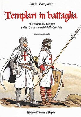 """Templari in battaglia - """"I cavalieri del Tempio: soldati, eroi e martiri delle Crociate"""""""