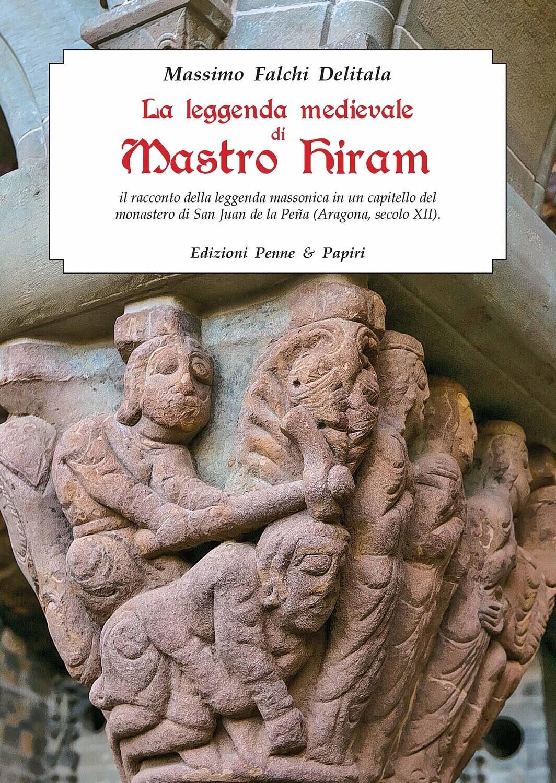 """leggenda medievale di Mastro Hiram (La) - """"Il racconto della leggenda massonica in un capitello del monastero di San Juan de la Peña (Aragona, secolo XII)"""""""