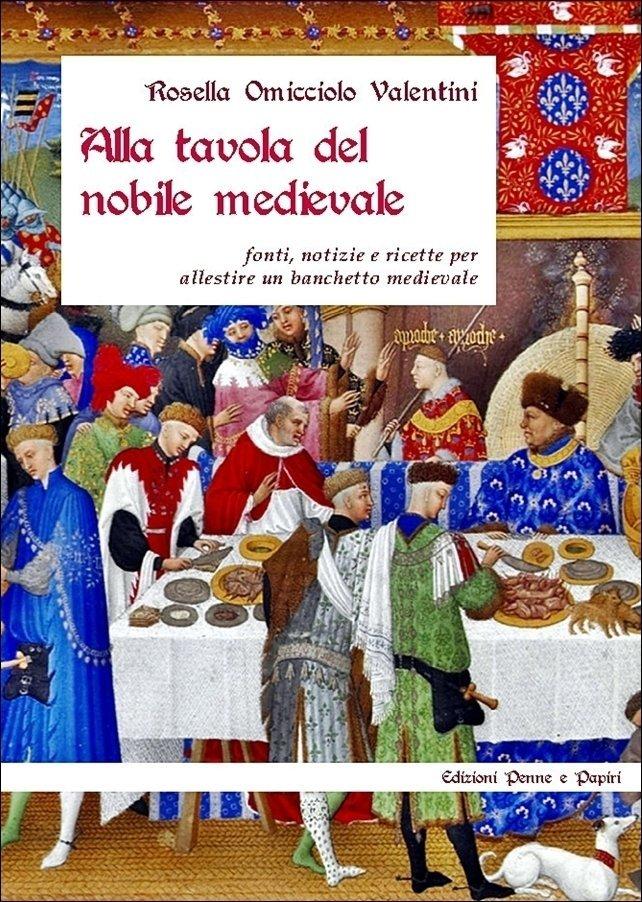 """Alla tavola del nobile medievale - """"Fonti, notizie e ricette per allestire un banchetto medievale"""""""