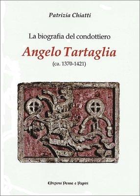 biografia del condottiero Angelo Tartaglia (ca. 1370-1421) (La)