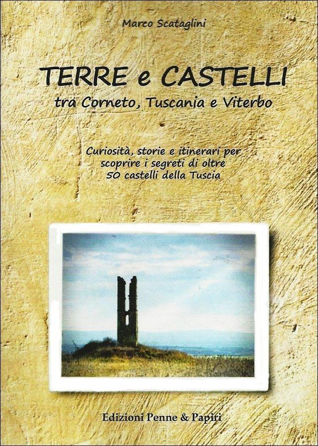 """Terre e castelli tra Corneto, Tuscania e Viterbo - """"Curiosità, storie e itinerari per scoprire i segreti di oltre 50 castelli della Tuscia"""""""