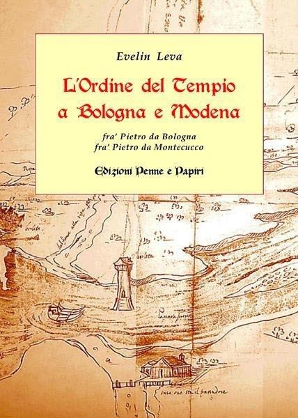 """Ordine del Tempio a Bologna e Modena (L') - """"Fra' Pietro da Bologna - Fra' Pietro da Montecucco"""""""