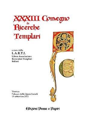 Atti XXXIII Convegno di Ricerche Templari (Vicenza 2015)