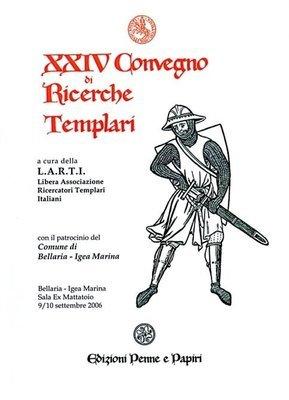 Atti XXIV Convegno di Ricerche Templari (Bellaria-Igea Marina 2006)