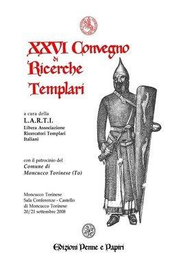 Atti XXVI Convegno di Ricerche Templari (Moncucco Torinese 2008)