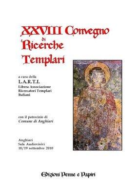 Atti XXVIII Convegno di Ricerche Templari (Anghiari 2010)