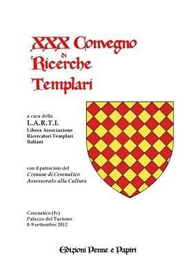 Atti XXX Convegno di Ricerche Templari (Cesenatico 2012)