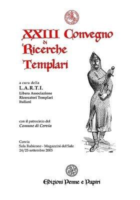 Atti XXIII Convegno di Ricerche Templari (Cervia 2005)