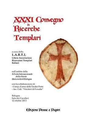 Atti XXXI Convegno di Ricerche Templari (Bologna 2013)