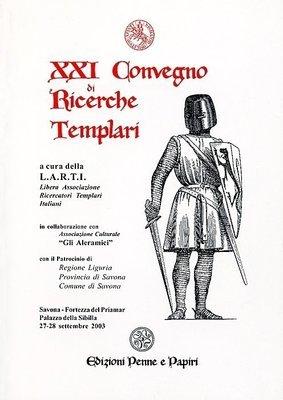 Atti XXI Convegno di Ricerche Templari (Savona 2003)