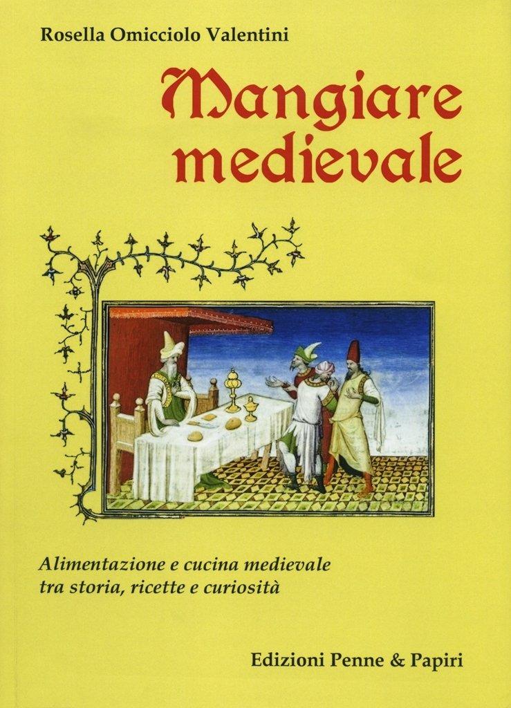 "Mangiare medievale - ""alimentazione e cucina medievale tra storia, ricette e curiosità"""