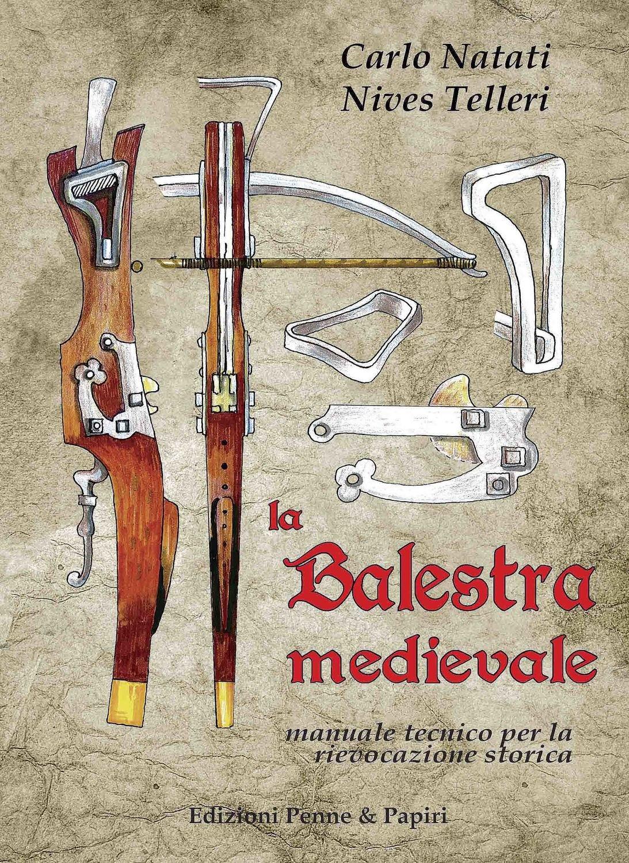 """balestra medievale (La) - """"Manuale tecnico per la rievocazione storica"""""""