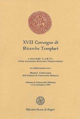 Atti XVII Convegno di Ricerche Templari (Chiaravalle Milanese 1999)