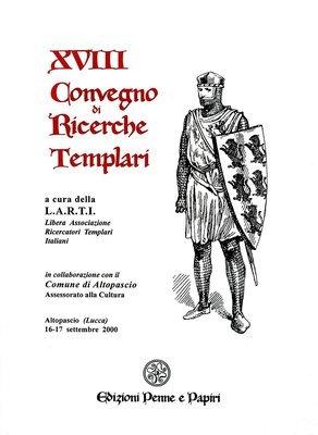 Atti XVIII Convegno di Ricerche Templari (Altopascio 2000)
