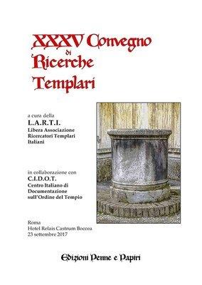 Atti XXXV Convegno di Ricerche Templari (Roma 2017)