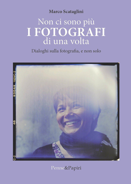 """Non ci sono più i fotografi di una volta - """"Dialoghi sulla fotografia, e non solo"""