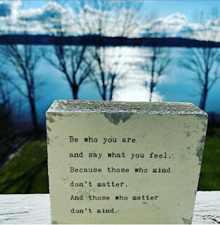 """""""Be who you are and say what you feel. Because those who mind don't matter. And those who matter don't mind."""" dr. Seuss"""
