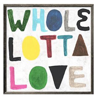 Whole Lotta Love art print