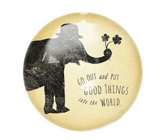 """""""Put Good Things into the World"""" Paperweight"""