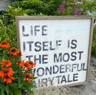 Life Itself Is The Most Wonderful Fairytale
