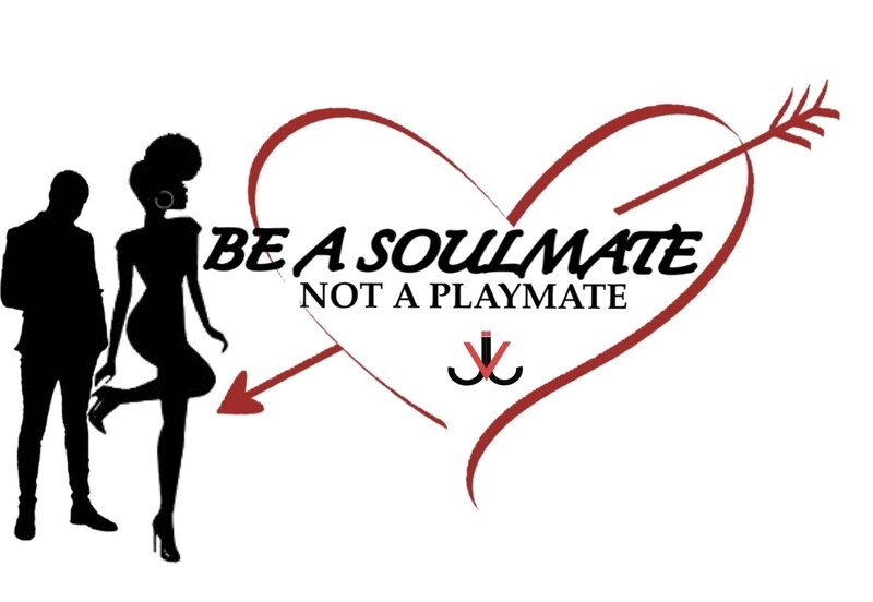 Be A Soulmate Not A Playmate