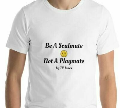 Be A Soulmate Not A Playmate T-Shirt